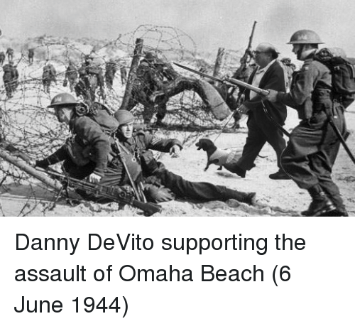 Omaha: Danny DeVito supporting the assault of Omaha Beach (6 June 1944)