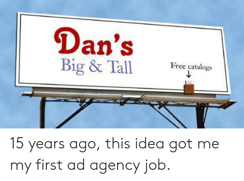 dans: Dan's  Free catalogs  Big & Tall 15 years ago, this idea got me my first ad agency job.