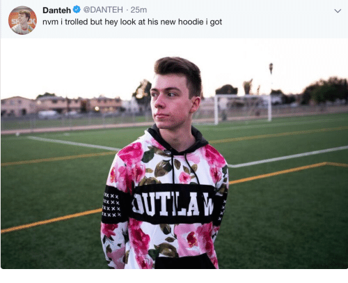 trolled: Danteh @DANTEH-25m  nvm i trolled  but hey look at his ne  w hoodie i got