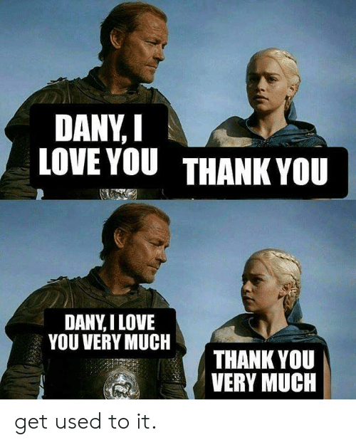 Dank, Love, and I Love You: DANY,I  LOVE YOU THANK YOU  DANY,I LOVE  YOU VERY MUCH  THANK YOU  VERY MUCIH get used to it.