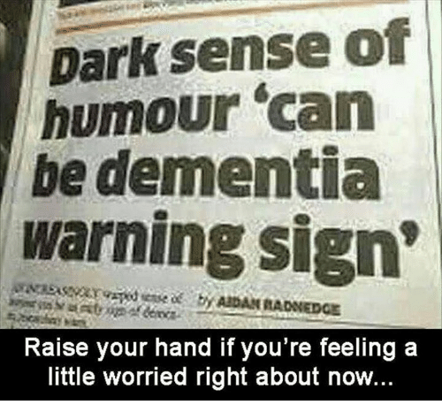 "Memes, Dementia, and 🤖: Dark sense of  humour ""can  be dementia  warning sign  ABDAN RAONEDCE  Raise your hand if you're feeling a  little worried right about now."
