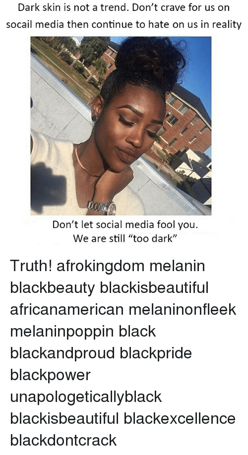"""Cravings: Dark skin is not a trend. Don't crave for us on  socail media then continue to hate on us in reality  Don't let social media fool you.  We are still """"too dark"""" Truth! afrokingdom melanin blackbeauty blackisbeautiful africanamerican melaninonfleek melaninpoppin black blackandproud blackpride blackpower unapologeticallyblack blackisbeautiful blackexcellence blackdontcrack"""