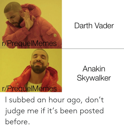 Anakin Skywalker, Darth Vader, and Been: Darth Vader  /PrequelMemes  Anakin  Skywalker  r/PrequelMemes I subbed an hour ago, don't judge me if it's been posted before.