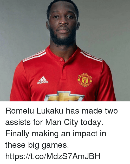 Soccer, Games, and Today: das Romelu Lukaku has made two assists for Man City today.  Finally making an impact in these big games. https://t.co/MdzS7AmJBH