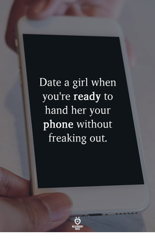 Phone, Date, and Girl: Date a girl when  you're ready to  hand her your  phone without  freaking out.