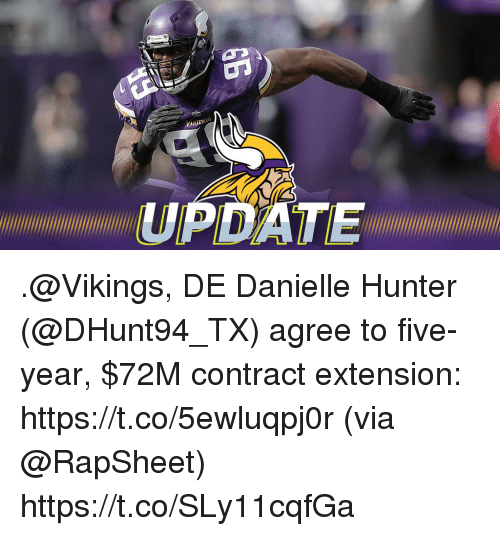 Memes, Date, and Vikings: DATE .@Vikings, DE Danielle Hunter (@DHunt94_TX) agree to five-year, $72M contract extension: https://t.co/5ewluqpj0r (via @RapSheet) https://t.co/SLy11cqfGa
