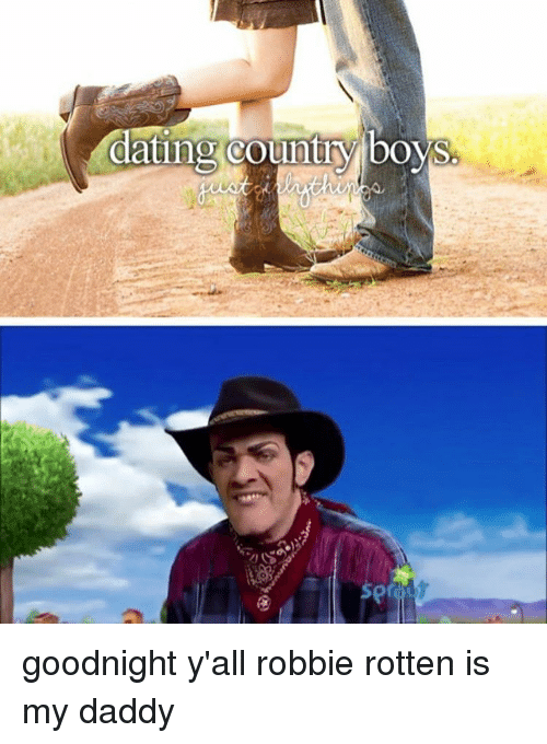 Country boy: dating country boys. goodnight y'all robbie rotten is my daddy