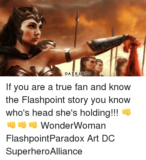 Head, Memes, and True: DATRINTI If you are a true fan and know the Flashpoint story you know who's head she's holding!!! 👊👊👊👊 WonderWoman FlashpointParadox Art DC SuperheroAlliance