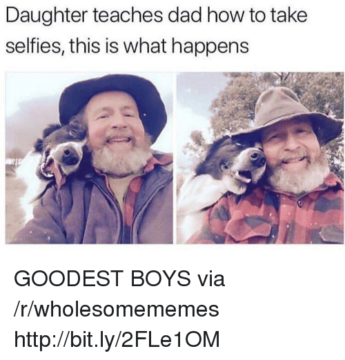 Dad, How To, and Http: Daughter teaches dad how to take  selfies, this is what happens GOODEST BOYS via /r/wholesomememes http://bit.ly/2FLe1OM