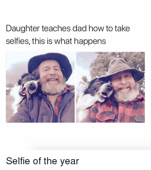 Dad, Selfie, and How To: Daughter teaches dad how to take  selfies, this is what happens Selfie of the year