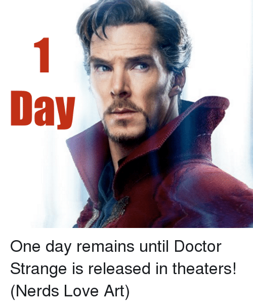Doctor, Love, and Memes: Dav One day remains until Doctor Strange is released in theaters!  (Nerds Love Art)