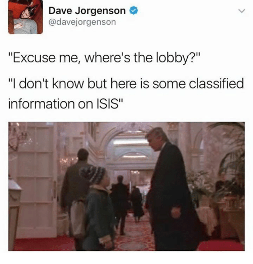 "Isis, Information, and Dave: Dave Jorgenson  adavejorgenson  ""Excuse me, where's the lobby?""  ""I don't know but here is some classified  information on ISIS"""