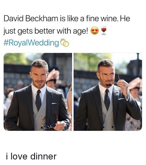 David Beckham, Love, and Wine: David Beckham is like a fine wine. He  just gets better with age!  i love dinner