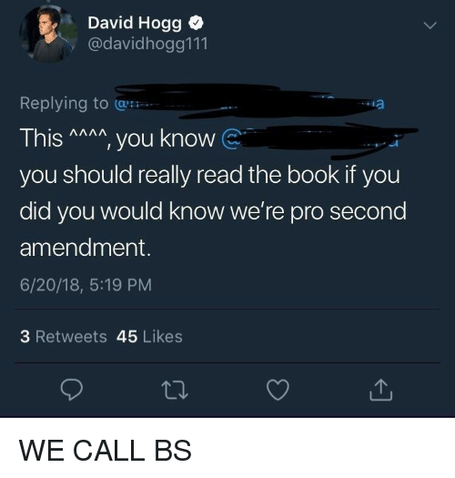 Politics, Book, and Mma: David Hogg  @davidhogg111  Replying to  This MMA you know  you should really read the book if you  did you would know we're pro second  amendment.  6/20/18, 5:19 PM  ia  3 Retweets 45 Likes