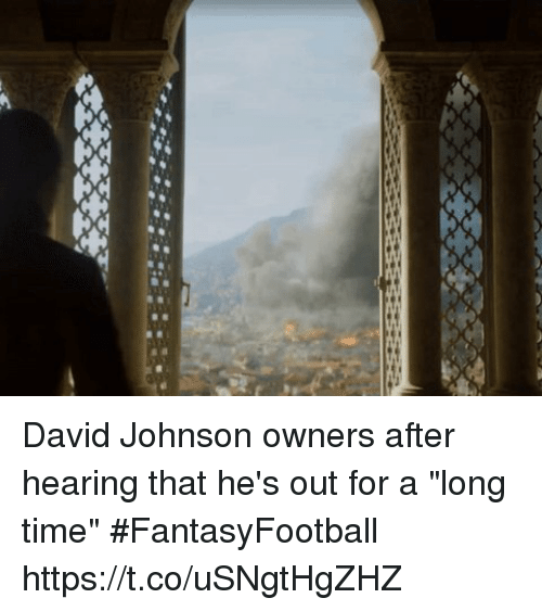 "Nfl, Time, and David Johnson: David Johnson owners after hearing that he's out for a ""long time"" #FantasyFootball https://t.co/uSNgtHgZHZ"