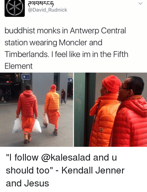 "Kendall Jenner, Memes, and The Fifth Element: David Rudnick  buddhist monks in Antwerp Central  station wearing Moncler and  Timberlands. I feel like im in the Fifth  Element ""I follow @kalesalad and u should too"" - Kendall Jenner and Jesus"