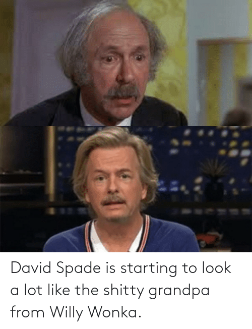 starting: David Spade is starting to look a lot like the shitty grandpa from Willy Wonka.