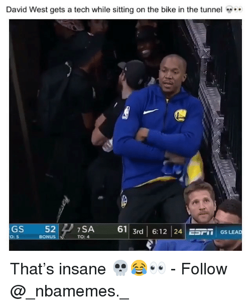 Memes, David West, and Bike: David West gets a tech while sitting on the bike in the tunnel  GS 52  BONUS  7SA 61 3rd 6:12 24 ESriT GS LEAD  ECTGS LEAD  O: 5  TO: 4 That's insane 💀😂👀 - Follow @_nbamemes._
