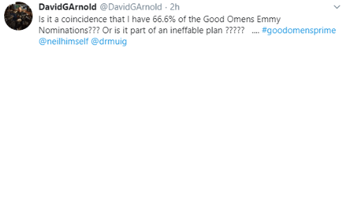 A Coincidence: DavidGArnold @DavidGArnold 2h  Is it a coincidence that I have 66.6% of the Good Omens Emmy  Nominations??? Or is it part of an ineffable plan ?????  @neilhimself @drmuig  .