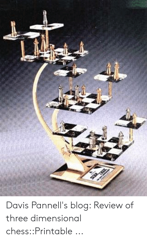 Four Dimensional Chess: Davis Pannell's blog: Review of three dimensional chess::Printable ...