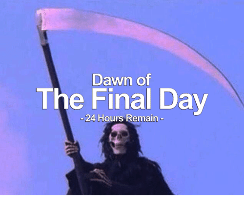 Dawn, Dav, and 24 Hours: Dawn of  The Final Dav  24 Hours Remain
