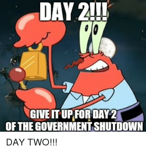 Government, Day, and Government Shutdown: DAY 2!I!  GIVEIT UP FOR DAY2  OF THE GOVERNMENT SHUTDOWN DAY TWO!!!