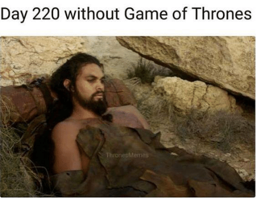 Game of Thrones, Game, and Thrones: Day 220 without Game of Thrones