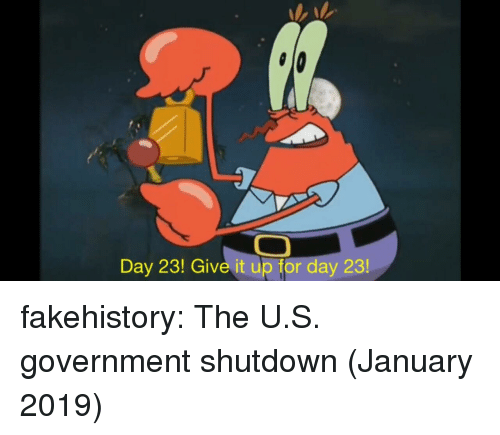 Tumblr, Blog, and Government: Day 23! Give it up for day 23 fakehistory:  The U.S. government shutdown (January 2019)