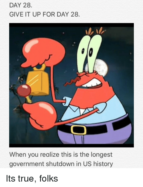 True, History, and Government: DAY 28.  GIVE IT UP FOR DAY 28  When you realize this is the longest  government shutdown in US history Its true, folks