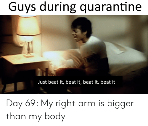 my body: Day 69: My right arm is bigger than my body