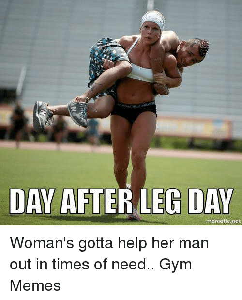 Gym, Memes, and Help: DAY AFTER LEG DAY  mematic.net Woman's gotta help her man out in times of need..   Gym Memes