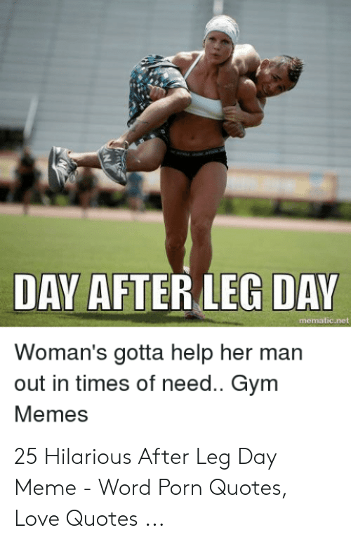 Leg Day Meme: DAY AFTER LEG DAY  mematic.net  Woman's gotta help her man  out in times of need.. Gym  Memes 25 Hilarious After Leg Day Meme - Word Porn Quotes, Love Quotes ...