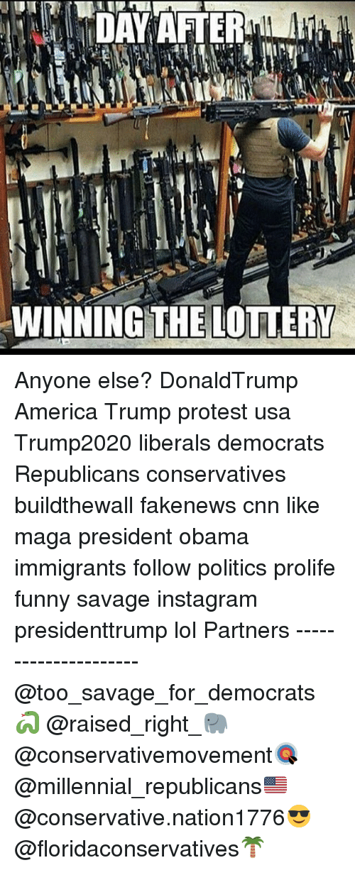 America, cnn.com, and Funny: DAY AFTER  WINNING THE LOTTERY Anyone else? DonaldTrump America Trump protest usa Trump2020 liberals democrats Republicans conservatives buildthewall fakenews cnn like maga president obama immigrants follow politics prolife funny savage instagram presidenttrump lol Partners --------------------- @too_savage_for_democrats🐍 @raised_right_🐘 @conservativemovement🎯 @millennial_republicans🇺🇸 @conservative.nation1776😎 @floridaconservatives🌴