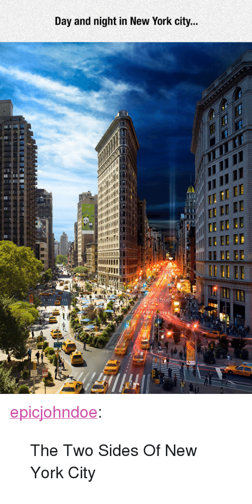 """in-new-york-city: Day and night in New York city..  E EE ED <p><a href=""""https://epicjohndoe.tumblr.com/post/172388207749/the-two-sides-of-new-york-city"""" class=""""tumblr_blog"""">epicjohndoe</a>:</p>  <blockquote><p>The Two Sides Of New York City</p></blockquote>"""