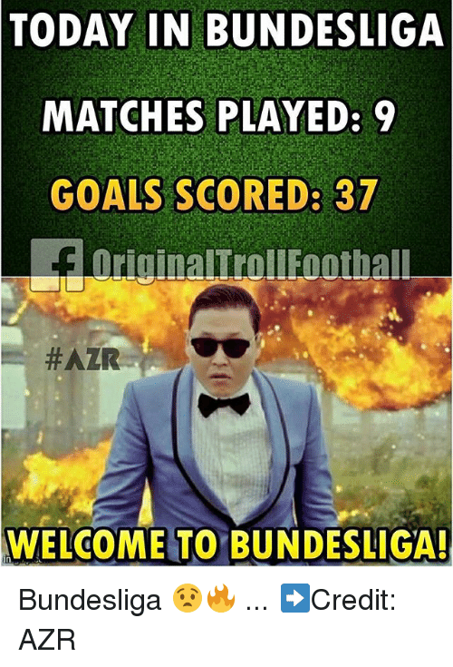 Goals, Memes, and 🤖: DAY IN  BUNDESLIGA  MATCHES PLAYED: 9  GOALS SCORED: 37  WELCOME TO BUNDESLIGA! Bundesliga 😧🔥 ... ➡️Credit: AZR