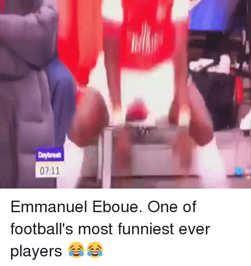 Soccer, Player, and Daybreakers: Daybreak  07:11 Emmanuel Eboue. One of football's most funniest ever players 😂😂