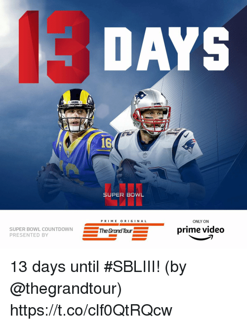 Memes, Super Bowl, and Video: DAYS  16  SUPER BOWL  PRI ME O RI GIN A L  ONLY ON  SUPER BOWL  PRESENTED BY  L COUNTDOWNThe Grand Tour  prime video 13 days until #SBLIII!  (by @thegrandtour) https://t.co/clf0QtRQcw