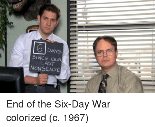 Nonsense, War, and Day: DAYS  SINCE OUR  LAST  NONSENSE End of the Six-Day War colorized (c. 1967)