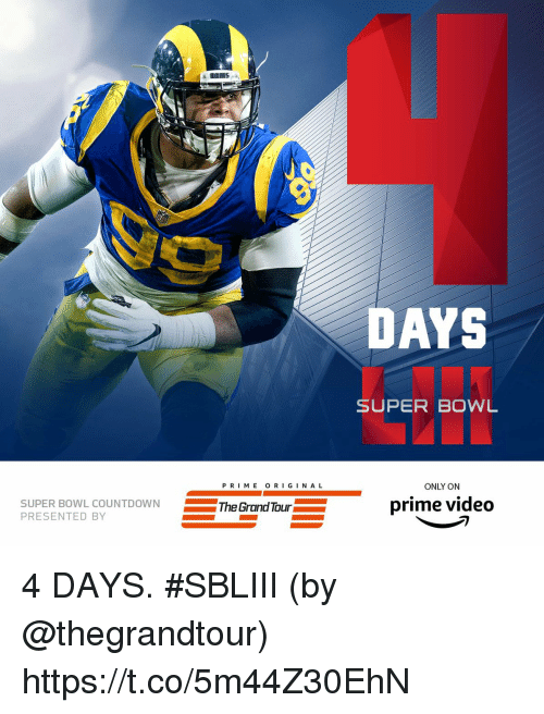 Memes, Super Bowl, and Video: DAYS  SUPER BOWL  P RI ME O RIGINA L  ONLY ON  SUPER BOWL  PRESENTED BY  L COUNTDOWNThe Grand Tour  prime video 4 DAYS. #SBLIII  (by @thegrandtour) https://t.co/5m44Z30EhN