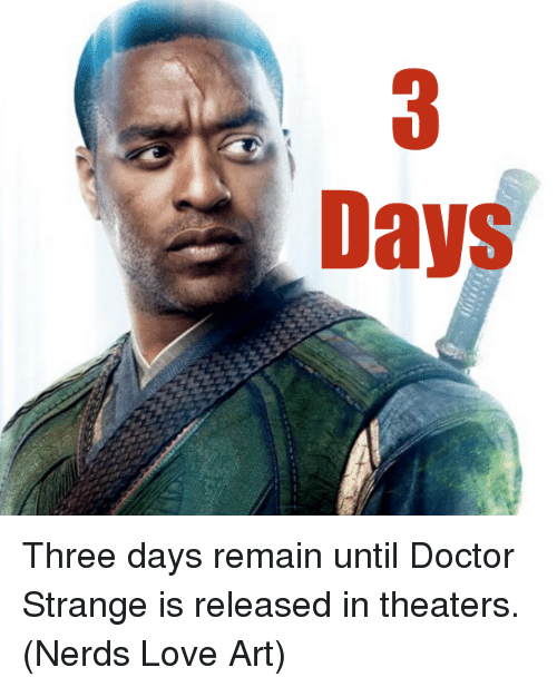 Doctor, Love, and Memes: Days Three days remain until Doctor Strange is released in theaters.  (Nerds Love Art)