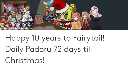 fairytail: Days till No Nut November: 57  SEP  5  OCT  14  Guess who's ready tor  spooktober this girl Happy 10 years to Fairytail! Daily Padoru 72 days till Christmas!
