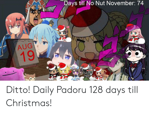Anime, Christmas, and Ditto: Days till No Nut November: 74  AUG  19 Ditto! Daily Padoru 128 days till Christmas!