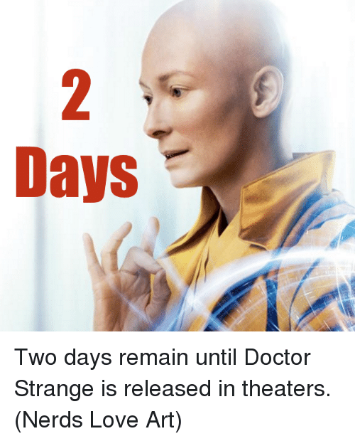 Doctor, Love, and Memes: Days Two days remain until Doctor Strange is released in theaters.  (Nerds Love Art)