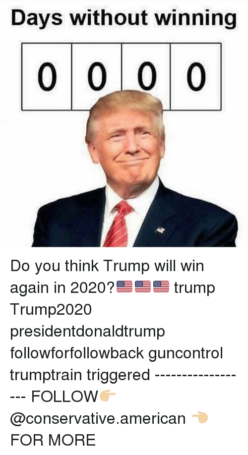 Memes, American, and Trump: Days without winning Do you think Trump will win again in 2020?🇺🇸🇺🇸🇺🇸 trump Trump2020 presidentdonaldtrump followforfollowback guncontrol trumptrain triggered ------------------ FOLLOW👉🏼 @conservative.american 👈🏼 FOR MORE