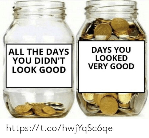 You Looked: DAYS YOU  LOOKED  VERY GOOD  ALL THE DAYS  YOU DIDN'T  LOOK GOOD https://t.co/hwjYqSc6qe