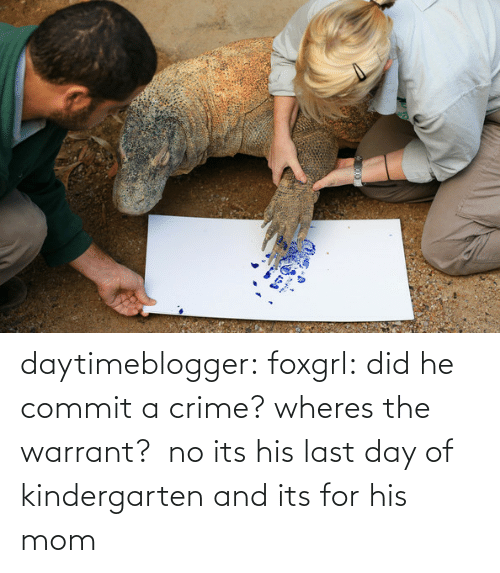warrant: daytimeblogger:  foxgrl:  did he commit a crime? wheres the warrant?   no its his last day of kindergarten and its for his mom