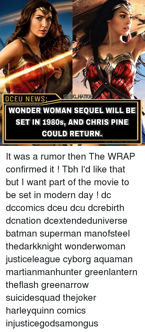 Batman, Chris Pine, and Memes: DCEU NEWS  WONDER WOMAN SEQUEL WILL BE  SET IN 1980s, AND CHRIS PINE  COULD RETURN. It was a rumor then The WRAP confirmed it ! Tbh I'd like that but I want part of the movie to be set in modern day ! dc dccomics dceu dcu dcrebirth dcnation dcextendeduniverse batman superman manofsteel thedarkknight wonderwoman justiceleague cyborg aquaman martianmanhunter greenlantern theflash greenarrow suicidesquad thejoker harleyquinn comics injusticegodsamongus