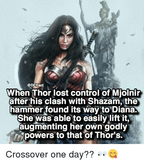 Mjølnir: @DCFa  When Thor lost control of Mjolnir  after his clash with Shazam, the  hammer found its way to Diana.  She was able to easily lift it,  augmenting her own godly  powers to that of Thor's. Crossover one day?? 👀😋