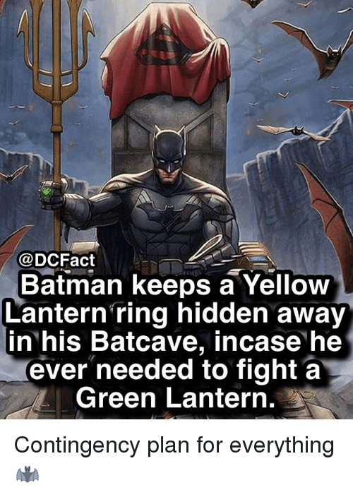 Batman, Memes, and Green Lantern: @DCFact  Batman keeps a Yellow  Lantern ring hidden away  in his Batcave, incase he  ever needed to fight a  Green Lantern. Contingency plan for everything 🦇