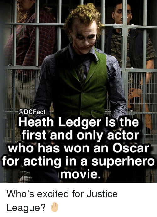 Memes, Superhero, and Heath Ledger: @DCFact  Heath Ledger is the  first and only actor  who has won an Oscar  for acting in a superhero  movie. Who's excited for Justice League? 🤚🏼
